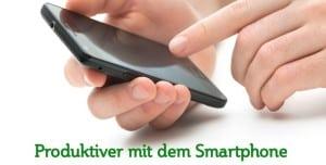 Produktiver mit dem Smartphone